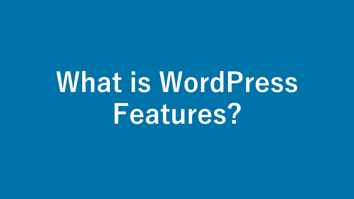 What is WordPress Features? Feature List (Front/Management screen)