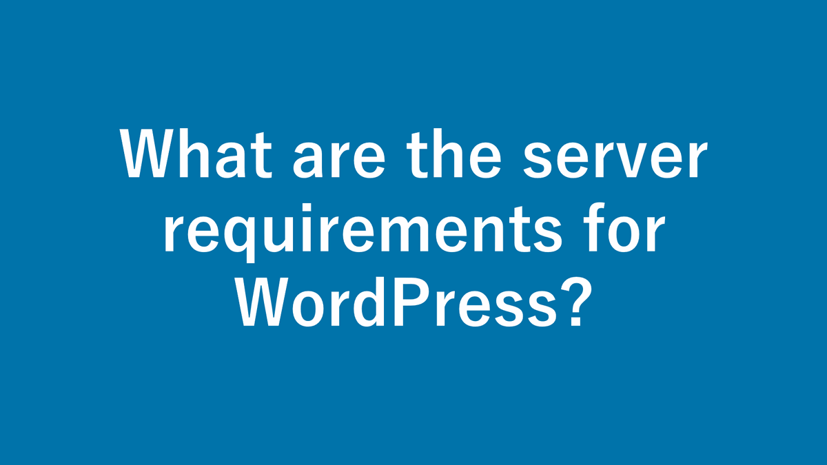 What are the server requirements for WordPress? Support for Each Version