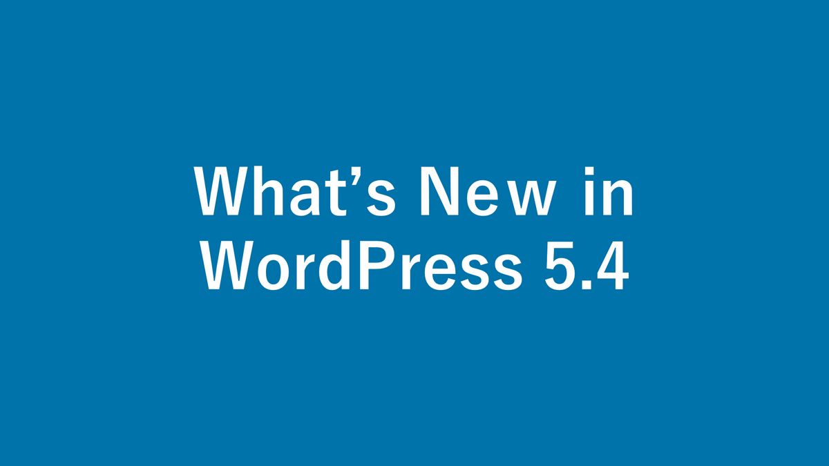 What's new in WordPress 5.4? New features and changes